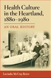 Health Culture in the Heartland, 1880-1980 : An Oral History, Beier, Lucinda McCray, 0252075544