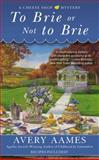 To Brie or Not to Brie, Avery Aames, 0425255549