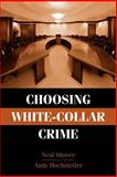 Choosing White-Collar Crime, Shover, Neal and Hochstetler, Andrew, 052166554X