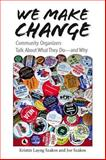 We Make Change : Community Organizers Talk about What They Do--And Why, Szakos, Kristin Layng and Szakos, Joe, 0826515541