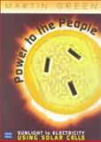 Power to the People : Sunlight to Electriciy Using Solar Cells, Green, Martin, 086840554X