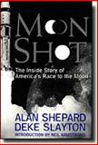 Moon Shot : The Inside Story of America's Race to the Moon, Shepard, Alan B., Jr. and Slayton, Deke, 1878685546
