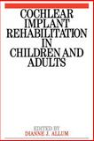 Cochlear Implant Rehabilitation in Children and Adults, Allum, Dianne J., 1897635540