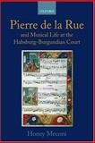 Pierre de la Rue and Musical Life at the Habsburg-Burgundian Court, Meconi, Honey, 0198165544
