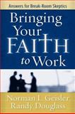 Bringing Your Faith to Work, Norman L. Geisler and Randall R. Douglass, 0801065542
