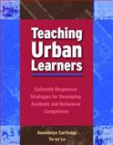 Teaching Urban Learners : Culturally Responsive Strategies for Developing Academic and Behavioral Competence, Cartledge, Gwendolyn and Lo, Ya-yu, 0878225544