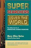 Super Searchers Cover the World, Mary Ellen Bates, 0910965544