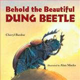 Behold the Beautiful Dung Beetle, Cheryl Bardoe, 1580895549