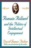 Romain Rolland and the Politics of Intellectual Engagement, Fisher, David James, 0765805545