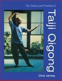 Theory and Practice of Taiji Qigong, Chris Jarmey, 1556435541