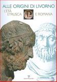 Alle origini di Livorno : Leta etrusca e Romana, , 8859605547