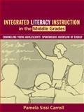 Integrated Literacy Instruction in the Middle Grades : Channeling Young Adolescents' Spontaneous Overflow of Energy, Carroll, Pamela Sissi, 0205375545