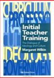 Initial Teacher Training : The Dialogue of Ideology and Culture, Wilkin, Margaret, 075070554X