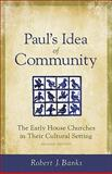 Paul's Idea of Community : The Early House Churches in Their Cultural Setting, Revised Edition, Banks, Robert J., 0801045541
