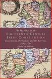 The Making of the Eighteenth-Century Irish Constitution, Charles Ivar McGrath, 1851825541