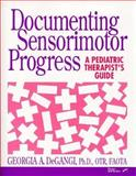 Documenting Sensorimotor Progress : A Pediatric Therapist's Guide, Degangi, Georgia A., 0127845542