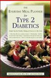 The Everyday Meal Planner for Type 2 Diabetes : Simple Tips for Healthy Dining at Home or on the Town, Caron, Kristen L. and Henry, Aaron, 0737305541