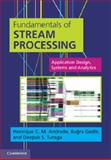 Fundamentals of Stream Processing : Application Design, Systems, and Analytics, Andrade, Henrique C. M. and Gedik, Buğra, 1107015545