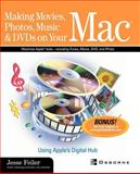Making Movies, Photos, Music and DVDs on Your Mac : Using Apple's Digital Hub, Feiler, Jesse, 0072225548