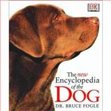 The New Encyclopedia of the Dog, Dorling Kindersley Publishing Staff and Fogle, Bruce, 0135135540