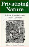 Privatizing Nature : Political Struggles for the Global Commons, , 0813525543