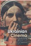Ukrainian Cinema : Belonging and Identity During the Soviet Thaw, First, Joshua, 1780765541