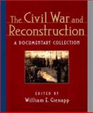 The Civil War and Reconstruction : A Documentary Collection, Gienapp, William E., 039397555X