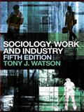 Sociology, Work and Industry, Watson, Tony, 0415435552