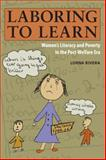 Laboring to Learn : Women's Literacy and Poverty in the Post-Welfare Era, Rivera, Lorna, 0252075552