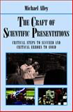 The Craft of Scientific Presentations : Critical Steps to Succeed and Critical Errors to Avoid, Alley, Michael, 0387955550