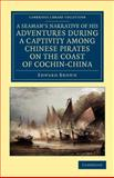 A Seaman's Narrative of His Adventures During a Captivity among Chinese Pirates on the Coast of Cochin-China, Brown, Edward, 1108045553
