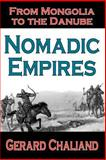 Nomadic Empires : From Mongolia to the Danube, Chaliand, Gerard, 1412805554