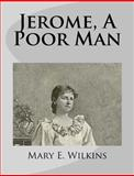 Jerome, a Poor Man, Mary E. Wilkins, 1499275552