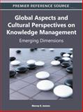 Global Aspects and Cultural Perspectives on Knowledge Management : Emerging Dimensions, Murray E. Jennex, 1609605551