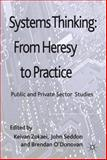 Systems Thinking - From Heresy to Practice : Public and Private Sector Studies, , 0230285554