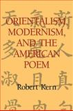 Orientalism, Modernism, and the American Poem, Kern, Robert, 0521105552