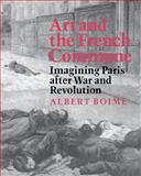 Art and the French Commune : Imagining Paris after War and Revolution, Boime, Albert, 0691015554