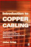 Introduction to Copper Cabling : Applications for Telecommunications, Data Communications and Networking, Crisp, John, 0750655550