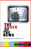 The Shock of the News : Media Coverage and the Making Of 9/11, Monahan, Brian A., 0814795552
