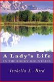 A Lady's Life in the Rocky Mountains, Isabella L. Bird, 1481275550