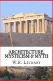 Architecture, Mysticism and Myth, W. R. Lethaby, 1497425557