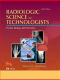 Radiologic Science for Technologists : Physics, Biology and Protection, Bushong, Stewart C., 0323025552