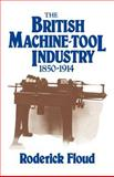 The British Machine Tool Industry, 1850-1914, Floud, Roderick, 0521025559
