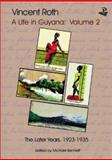 Vincent Roth, a Life in Guyana Vol. 2 : The Later Years, 1923-1935, Roth, Vincent, 1900715554