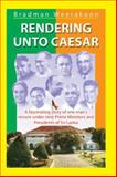 Rendering unto Caesar : A Fascinating Story of One Man's Tenure under Nine Prime Ministers and Presidents of Sri Lanka, Weerakoon, Bradman, 1932705554
