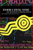 Divining a Digital Future : Mess and Mythology in Ubiquitous Computing, Dourish, Paul and Bell, Genevieve, 0262015552