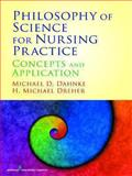 Philosophy of Science for Nursing Practice : Concepts and Application, Dahnke, Michael D. and Dreher, Heyward Michael, 0826105556