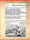 An Examination of the Principles of the French Revolution by a Late Dignitary of the Gallican Church, Jean-Baptiste Duvoisin, 1170605559