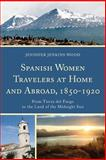 Spanish Women Travelers at Home and Abroad, 1850-1920 : From Tierra Del Fuego to the Land of the Midnight Sun, Jenkins Wood, Jennif, 161148555X