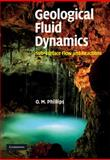 Geological Fluid Dynamics : Sub-Surface Flow and Reactions, Phillips, Owen M., 0521865557